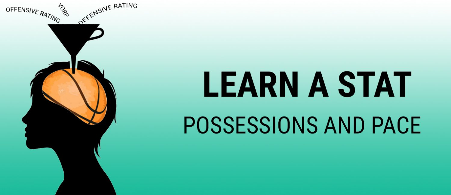 Learn a Stat: Possessions and Pace