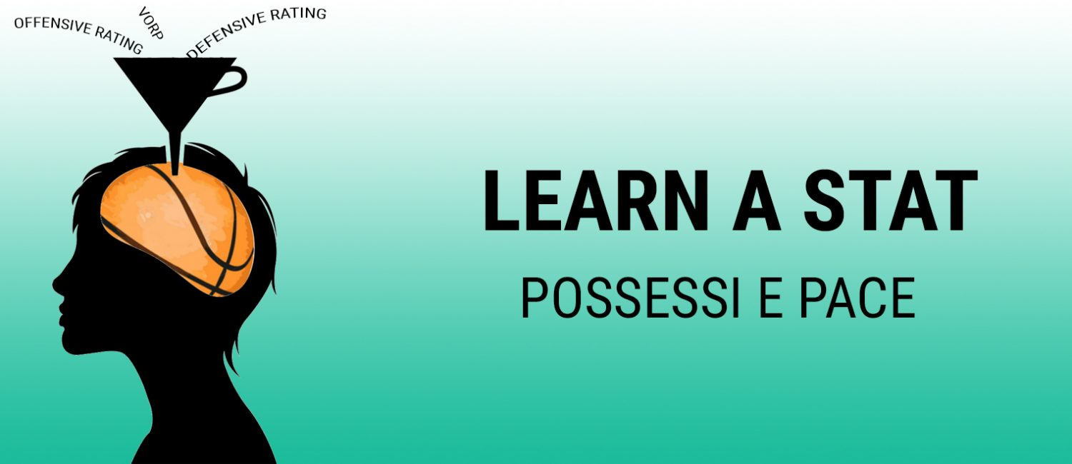 Read more about the article Learn a Stat: Possessi e Pace